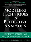 Book Cover Modeling Techniques in Predictive Analytics: Business Problems and Solutions with R, Revised and Expanded Edition (FT Press Analytics)