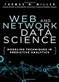 Book Cover Web and Network Data Science: Modeling Techniques in Predictive Analytics (FT Press Analytics)