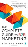 Book Cover The Complete Guide to B2B Marketing: New Tactics, Tools, and Techniques to Compete in the Digital Economy