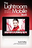 Book Cover The Lightroom Mobile Book: How to extend the power of what you do in Lightroom to your mobile devices