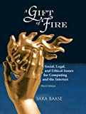 Book Cover A Gift of Fire: Social, Legal, and Ethical Issues for Computing and the Internet (3rd Edition)