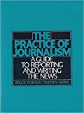 Book Cover The Practice of Journalism: A Guide to Reporting and Writing the News