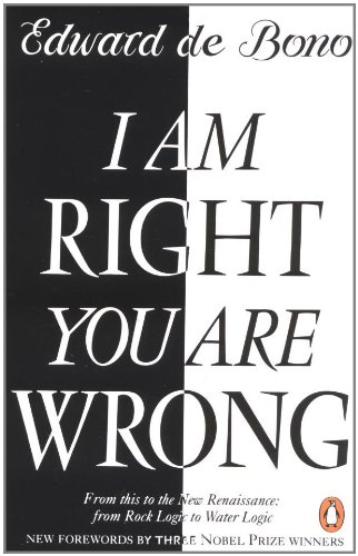 Book Cover I Am Right You Are Wrong: From This to the New Renaissance: From Rock Logic to Water Logic