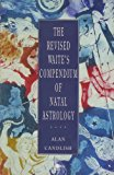 Book Cover The Revised Waite's Compendium of Natal Astrology: With Ephemeris for 1900-2010 and Universal Tables of Houses (Arkana)