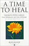 Book Cover A Time to Heal: Triumph over Cancer, the Therapy of the Future (Arkana)