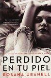 Book Cover Perdido en tu piel (Lost in Your Skin): Una novela: Un amor inolvidable. Una pasión insaciable. Un destino implacable. (Spanish Edition)