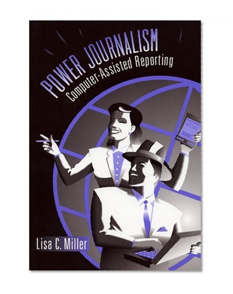 Book Cover Power Journalism: Computer-Assisted Reporting
