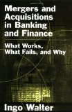 Book Cover Mergers and Acquisitions in Banking and Finance: What Works, What Fails, and Why (Economics & Finance)