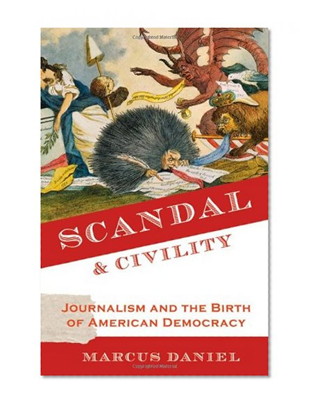 Book Cover Scandal and Civility: Journalism and the Birth of American Democracy