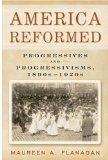 Book Cover America Reformed: Progressives and Progressivisms, 1890s-1920s