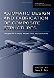 Book Cover Axiomatic Design and Fabrication of Composite Structures: Applications in Robots, Machine Tools, and Automobiles (Oxford Series on Advanced Manufacturing)