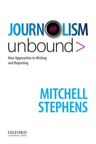 Book Cover Journalism Unbound: New Approaches to Reporting and Writing