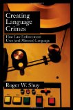 Book Cover Creating Language Crimes: How Law Enforcement Uses (and Misuses) Language