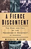 Book Cover A Fierce Discontent: The Rise and Fall of the Progressive Movement in America, 1870-1920