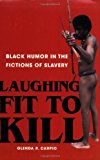 Book Cover Laughing Fit to Kill: Black Humor in the Fictions of Slavery (The W.E.B. Du Bois Institute Series)
