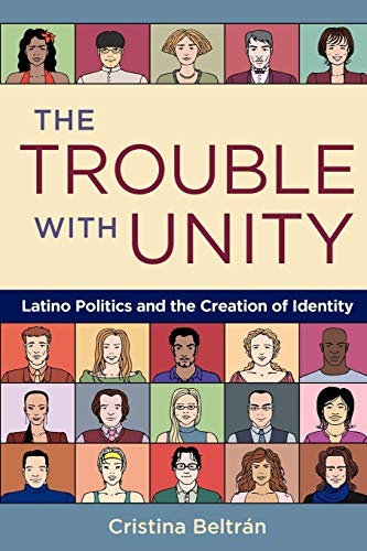 Book Cover The Trouble with Unity: Latino Politics and the Creation of Identity