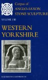Book Cover Corpus of Anglo-Saxon Stone Sculpture: Volume VIII, Western Yorkshire