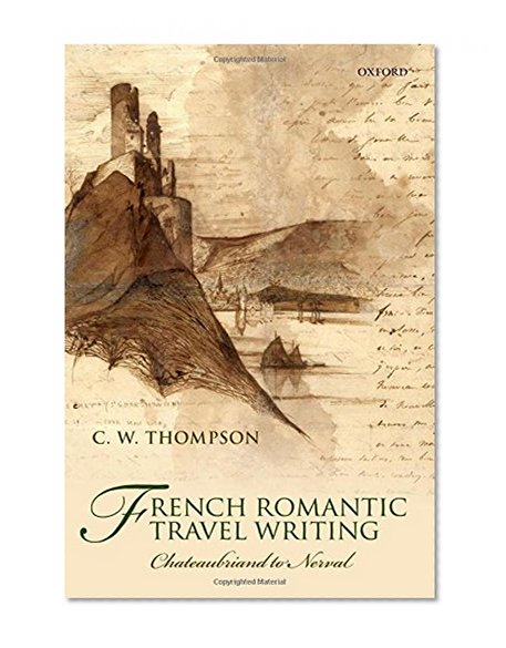 Book Cover French Romantic Travel Writing: Chateaubriand to Nerval
