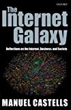 Book Cover The Internet Galaxy: Reflections on the Internet, Business, and Society (Clarendon Lectures in Management Studies)
