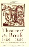 Book Cover Theatre of the Book 1480-1880: Print, Text and Performance in Europe