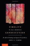 Book Cover Fidelity to Our Imperfect Constitution: For Moral Readings and Against Originalisms