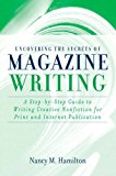 Book Cover Uncovering the Secrets of Magazine Writing: A Step-by-Step Guide to Writing Creative Nonfiction for Print and Internet Publication