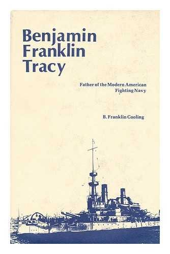Book Cover Benjamin Franklin Tracy: Father of the Modern American Fighting Navy