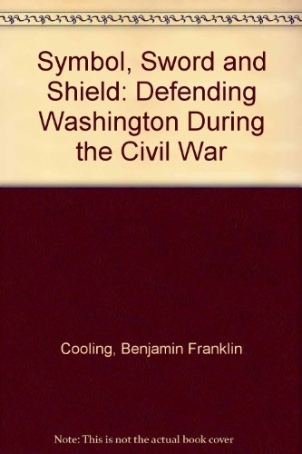 Book Cover Symbol, Sword and Shield: Defending Washington During the Civil War