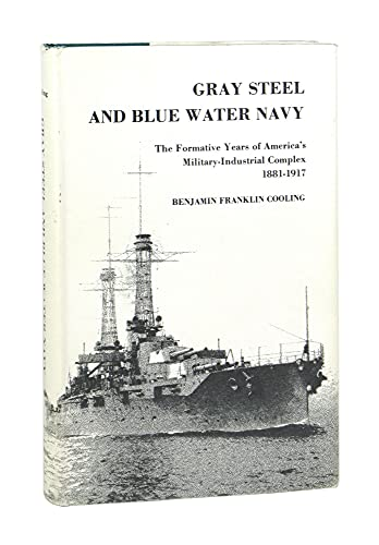 Book Cover Grey Steel and Blue Water Navy: Formative Years of America's Military-industrial Complex, 1881-1917