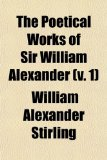 Book Cover The Poetical Works of Sir William Alexander (Volume 1); Now First Collected and Edited