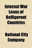 Book Cover Internal War Loans of Belligerent Countries; Also Consolidation Loan of Spain and Mobilization Loans of Switzerland and Holland