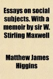 Book Cover Essays on Social Subjects. With a Memoir by Sir W. Stirling Maxwell