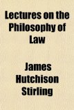 Book Cover Lectures on the Philosophy of Law; Together With Whewell and Hegel, and Hegel and Mr. W. R. Smith, a Vindication in a Physico-Mathematical Regard