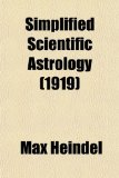 Book Cover Simplified Scientific Astrology; A Complete Textbook on the Art of Erecting a Horoscope, With Philosophic Encyclopedia and Tables of Planetary