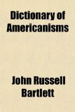 Book Cover Dictionary of Americanisms; A Glossary of Words and Phrases Usually Regarded as Peculiar to the United States