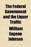 Book Cover The Federal Government and the Liquor Traffic