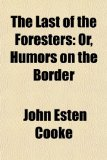 Book Cover The Last of the Foresters; Or, Humors on the Border. a Story of the Old Virginia Frontier