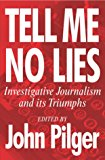 Book Cover Tell Me No Lies: Investigative Journalism and its Triumphs