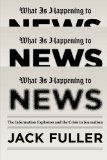 Book Cover What Is Happening to News: The Information Explosion and the Crisis in Journalism