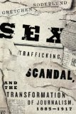 Book Cover Sex Trafficking, Scandal, and the Transformation of Journalism, 1885-1917