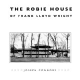 Book Cover The Robie House of Frank Lloyd Wright (Chicago Architecture and Urbanism)