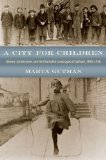 Book Cover A City for Children: Women, Architecture, and the Charitable Landscapes of Oakland, 1850-1950 (Historical Studies of Urban America)