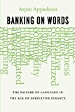 Book Cover Banking on Words: The Failure of Language in the Age of Derivative Finance