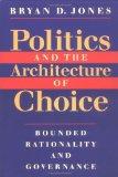 Book Cover Politics and the Architecture of Choice: Bounded Rationality and Governance