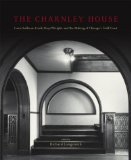 Book Cover The Charnley House: Louis Sullivan, Frank Lloyd Wright, and the Making of Chicago's Gold Coast (Chicago Architecture and Urbanism)