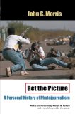 Book Cover Get the Picture: A Personal History of Photojournalism (Crime and Justice: A Review of Research)
