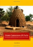 Book Cover From Cameroon to Paris: Mousgoum Architecture In and Out of Africa