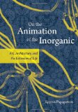 Book Cover On the Animation of the Inorganic: Art, Architecture, and the Extension of Life
