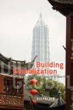 Book Cover Building Globalization: Transnational Architecture Production in Urban China