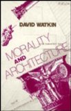 Book Cover Morality and Architecture: The Development of a Theme in Architectural History and Theory from the Gothic Revival to the Modern